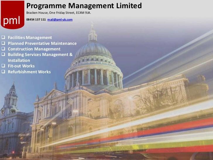 Programme Management Limited<br />Bracken House, One Friday Street, EC4M 9JA.<br />08454 137 111mail@pml-uk.com<br />pml<b...