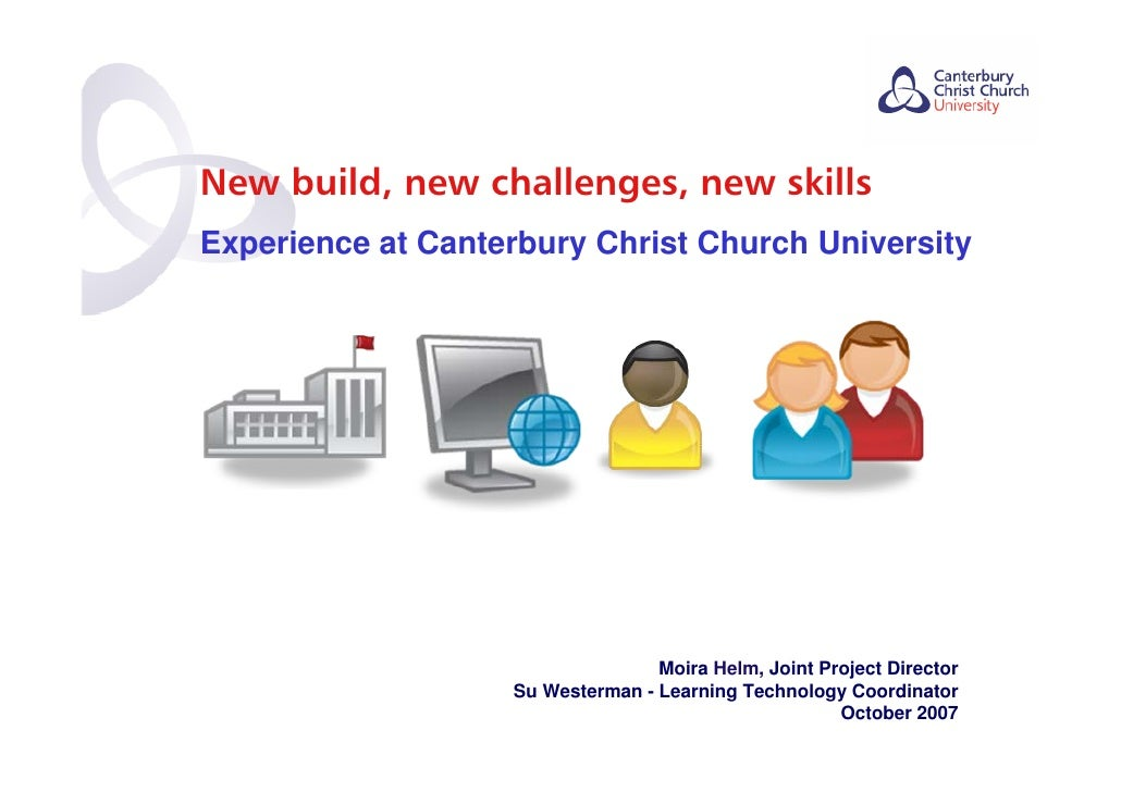New build, new challenges, new skills Experience at Canterbury Christ Church University                                   ...