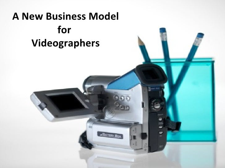 A New Business Model for  Videographers