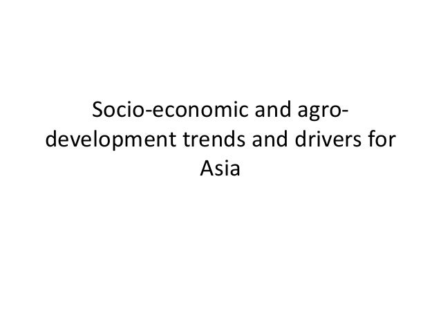 Newby socio economic and agro-development trends and drivers for asia