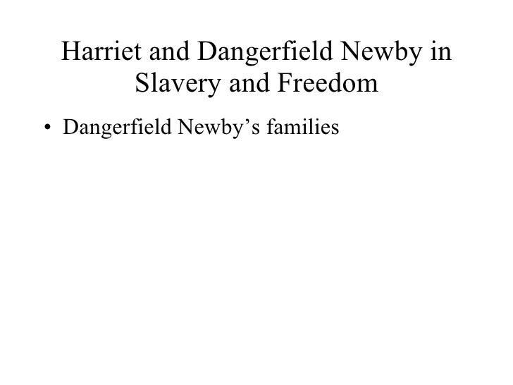 Harriet and Dangerfield Newby in Slavery and Freedom <ul><li>Dangerfield Newby's families </li></ul>