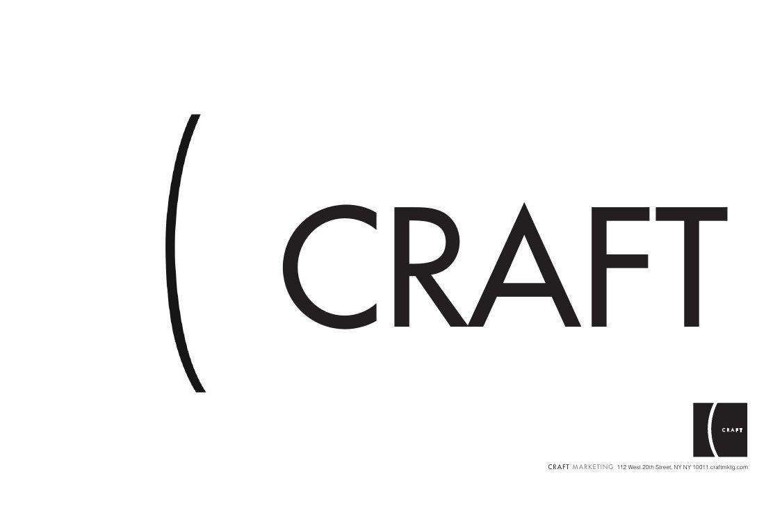 CRAFT   C R A F T M A R K E T I N G 112 West 20th Street, NY NY 10011 craftmktg.com