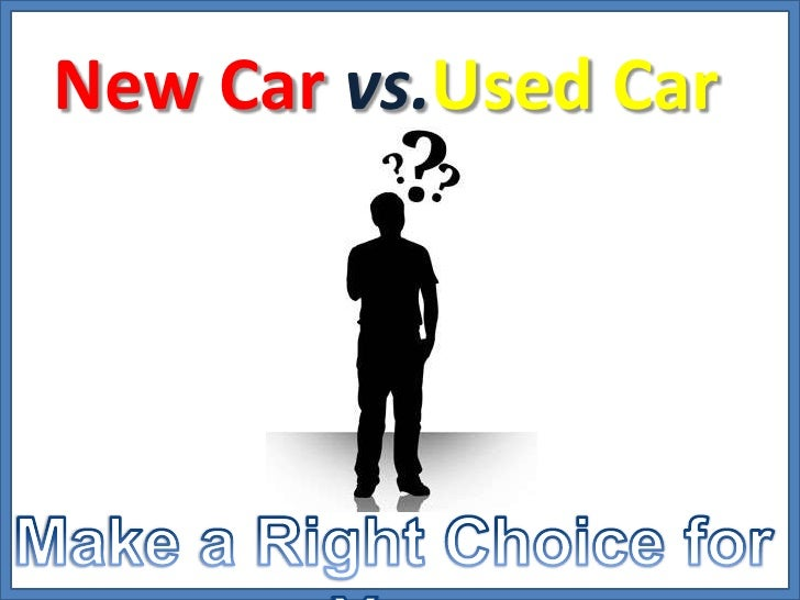 New Car vs.Used Car <br />Make a Right Choice for You<br />