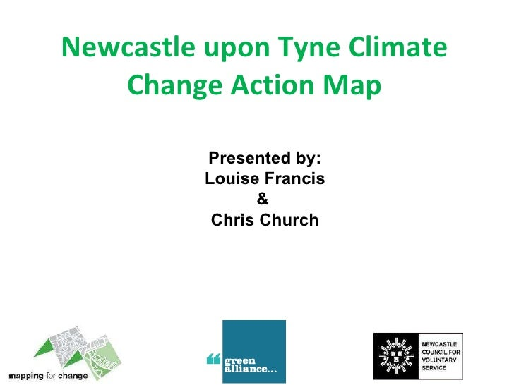 Newcastle upon Tyne Climate Change Action Map Presented by: Louise Francis &  Chris Church