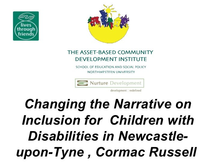 Changing the Narrative on Inclusion for  Children with Disabilities in Newcastle-upon-Tyne  , Cormac Russell