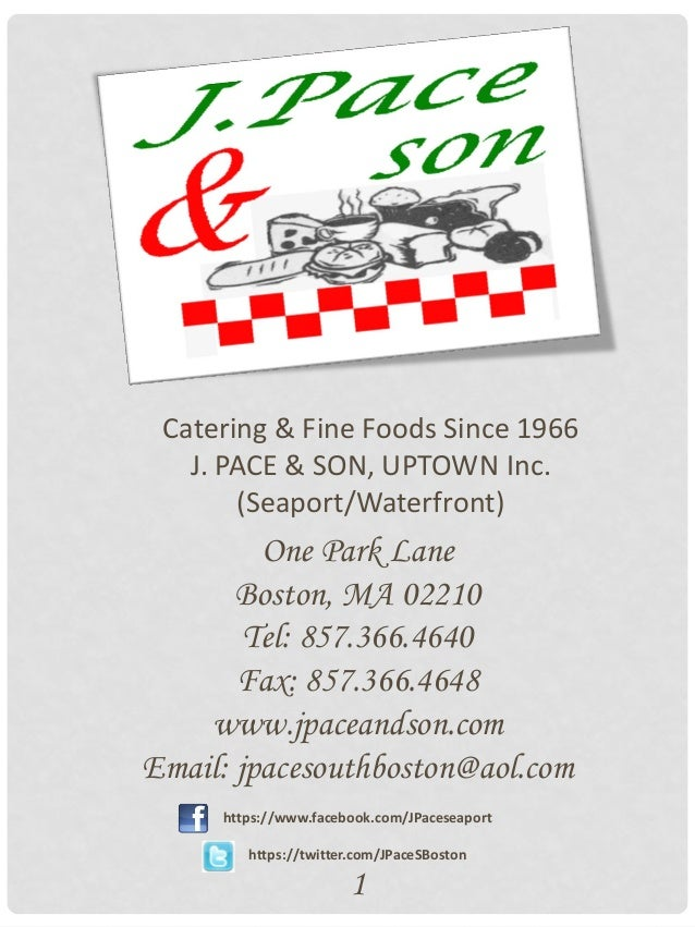 Catering & Fine Foods Since 1966   J. PACE & SON, UPTOWN Inc.       (Seaport/Waterfront)         One Park Lane       Bosto...