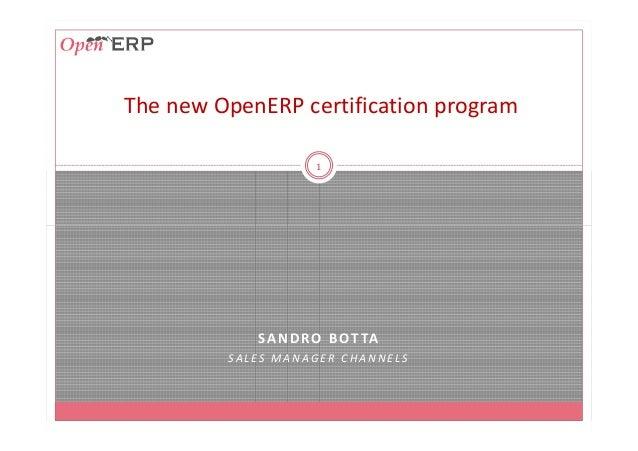 The new OpenERP certification program 1 SANDRO BOTTA SA L E S M A N AG E R C H A N N E L S