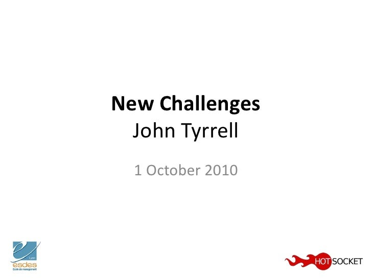 New Challenges  John Tyrrell  1 October 2010