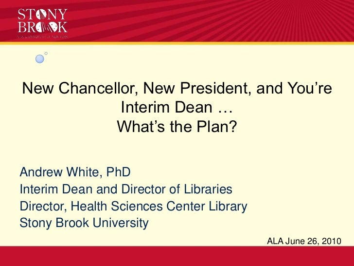 New Chancellor, New President, and You're Interim Dean … What's the Plan?<br />Andrew White, PhD<br />Interim Dean and Dir...
