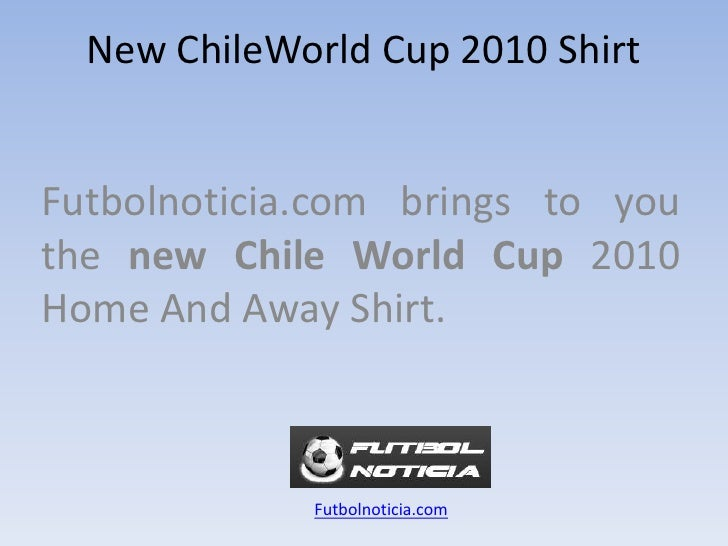 NewChileWorldCup 2010 Shirt<br />Futbolnoticia.com bringstoyouthenew Chile World Cup2010 Home And Away Shirt.<br />Futbo...