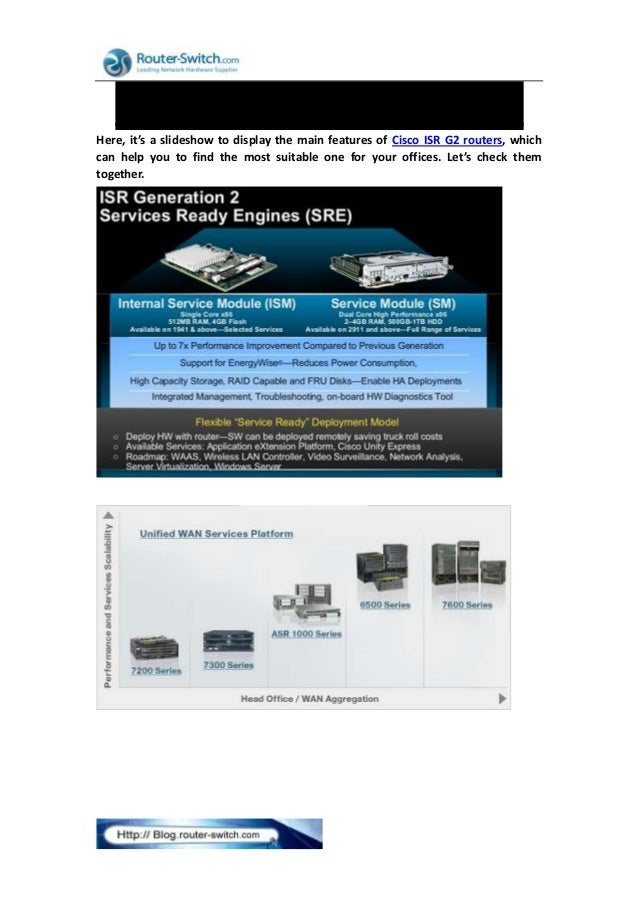 New Cisco ISR G2 Routers Here, it's a slideshow to display the main features of Cisco ISR G2 routers, which can help you t...