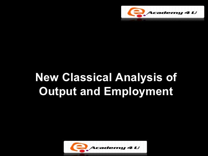 New Classical Analysis ofOutput and Employment