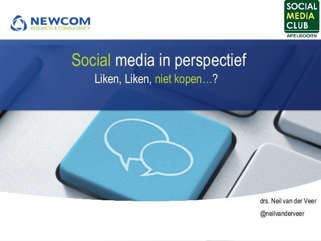Social media in perspectief Liken, Liken, niet kopen…?    drs. Neil van der Veer @neilvanderveer