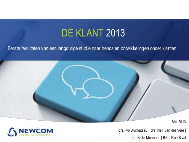 DE KLANT 2013Eerste resultaten van een langdurige studie naar trends en ontwikkelingen onder klantenMei 2013drs. Ivo Ducha...