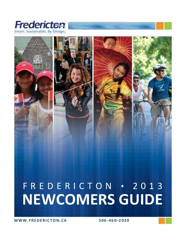 FREDERICTON               •      2013  NEWCOMERS GUIDEWWW.FREDERICTON.CA   506-460-2020