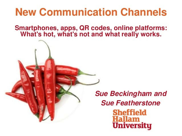 New Communication ChannelsSmartphones, apps, QR codes, online platforms: Whats hot, whats not and what really works.      ...