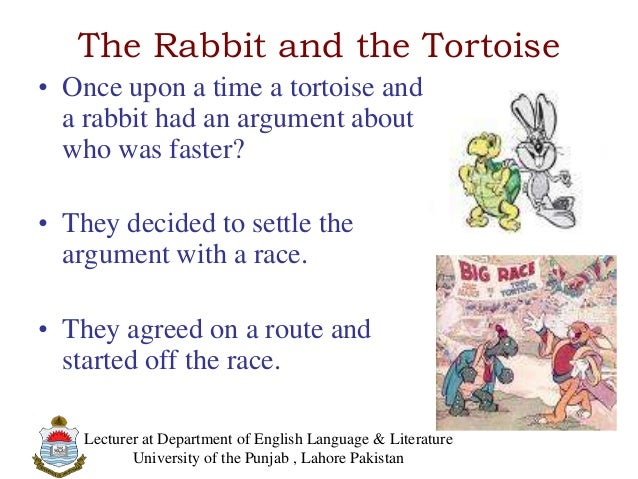 The Rabbit and the Tortoise• Once upon a time a tortoise anda rabbit had an argument aboutwho was faster?• They decided to...