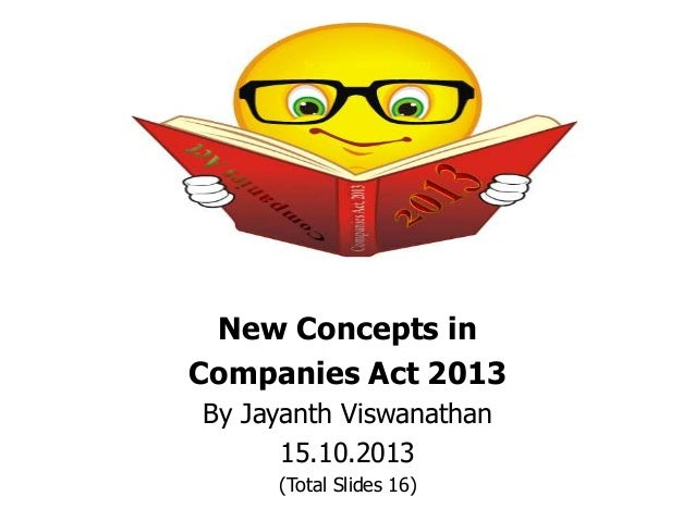 New Concepts in Companies Act 2013 By Jayanth Viswanathan 15.10.2013 (Total Slides 16)