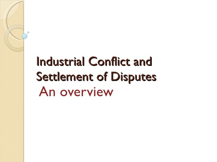 Industrial Conflict and Settlement of Disputes An overview