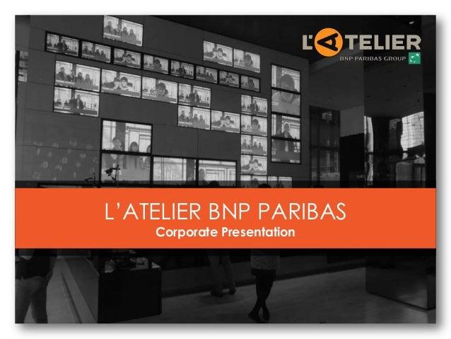L'ATELIER BNP PARIBASCorporate Presentation