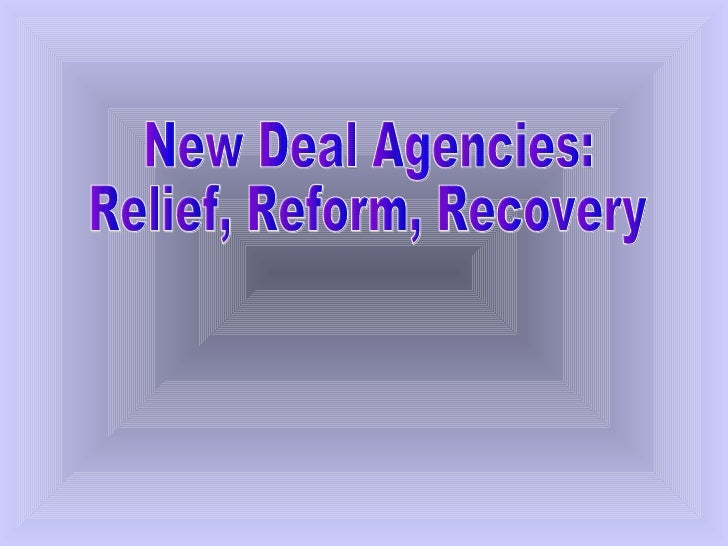 New Deal Agencies: Relief, Reform, Recovery