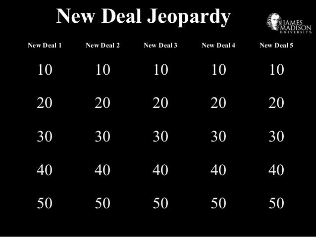 New Deal Jeopardy New Deal 1 New Deal 2 New Deal 3 New Deal 4 New Deal 5 10 10 10 10 10 20 20 20 20 20 30 30 30 30 30 40 4...
