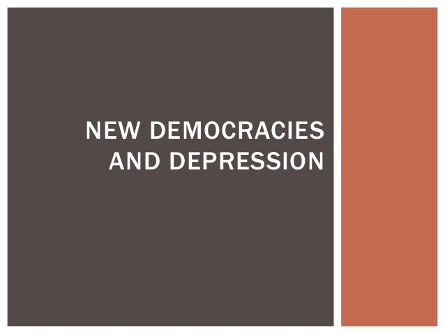 NEW DEMOCRACIES AND DEPRESSION