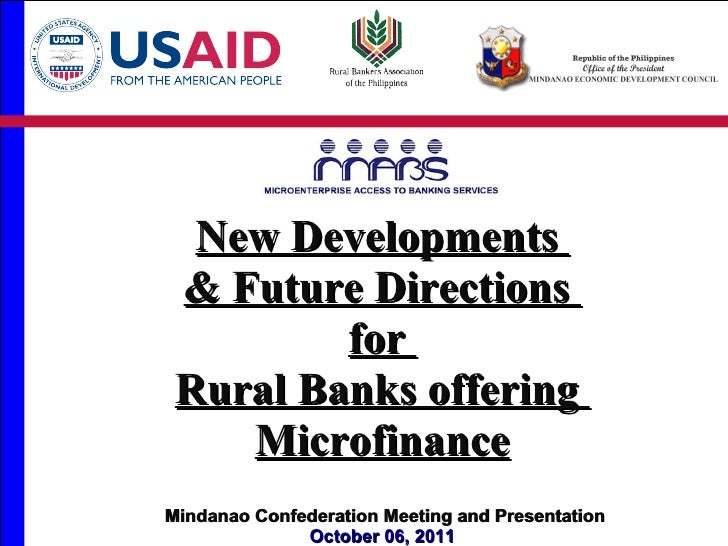 New Developments  & Future Directions  for  Rural Banks offering  Microfinance Mindanao Confederation Meeting and Presenta...