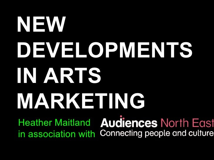NEW DEVELOPMENTS IN ARTS MARKETING Heather Maitland  in association with