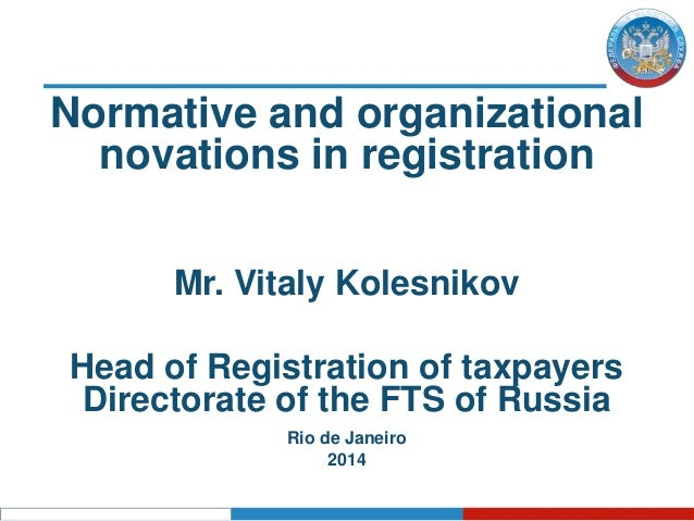 Normative and organizational novations in registration Mr. Vitaly Kolesnikov Head of Registration of taxpayers Directorate...
