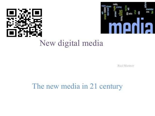 New digital mediaRusi MarinovThe new media in 21 century