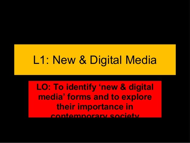 L1: New & Digital Media LO: To identify 'new & digital media' forms and to explore their importance in contemporary societ...