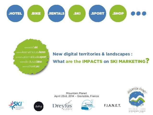 F.I.A.N.E.T.	    New digital territories & landscapes : What are the IMPACTS on SKI MARKETING? Mountain Planet April 23rd,...