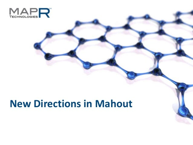 1©MapR Technologies - Confidential New Directions in Mahout