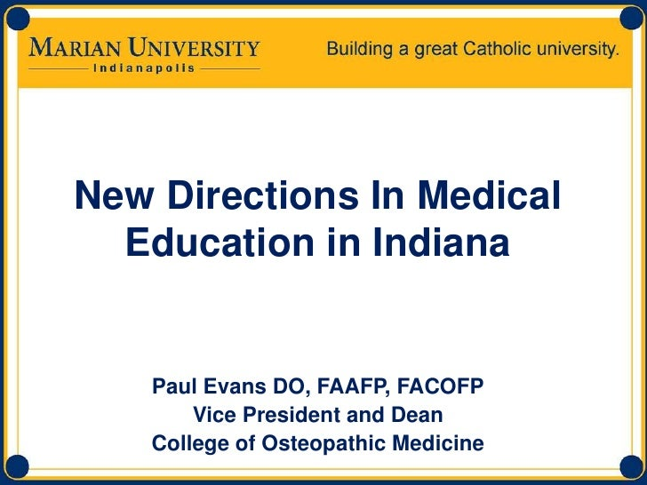New Directions In Medical Education in Indiana<br />Paul Evans DO, FAAFP, FACOFP<br />Vice President and Dean<br />College...