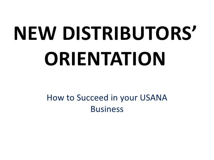 NEW DISTRIBUTORS'  ORIENTATION   How to Succeed in your USANA             Business