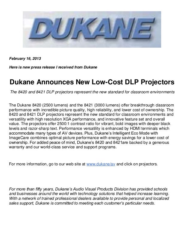 February 16, 2013Here is new press release I received from DukaneDukane Announces New Low-Cost DLP ProjectorsThe 8420 and ...