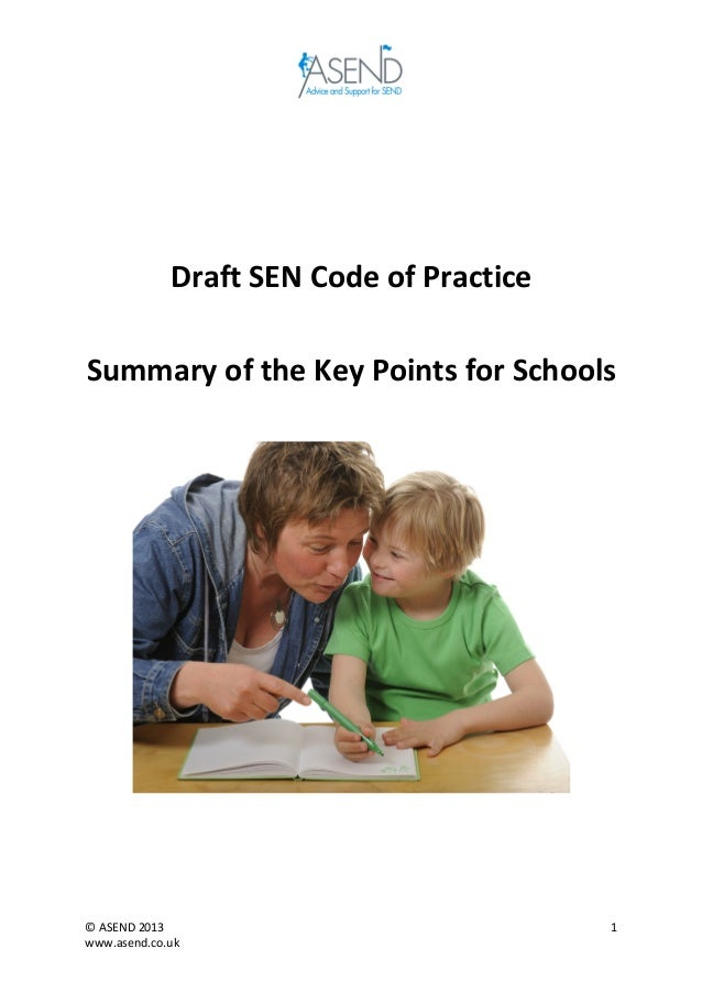 ©	  ASEND	  2013	  www.asend.co.uk	  1	  	  	  	  Draft	  SEN	  Code	  of	  Practice	  	  Summary	  of	  the	  Key	  P...