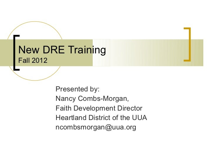 New DRE TrainingFall 2012            Presented by:            Nancy Combs-Morgan,            Faith Development Director   ...
