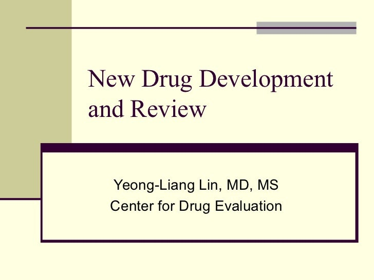 New Drug Development and Review Yeong-Liang Lin, MD, MS Center for Drug Evaluation