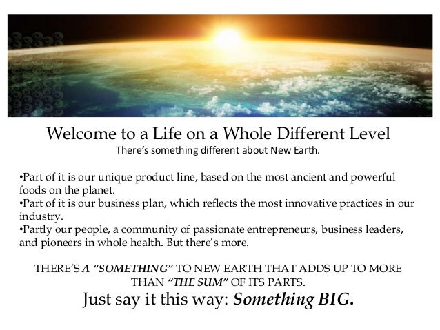 Welcome to a Life on a Whole Different Level There's something different about New Earth. •Part of it is our unique produc...