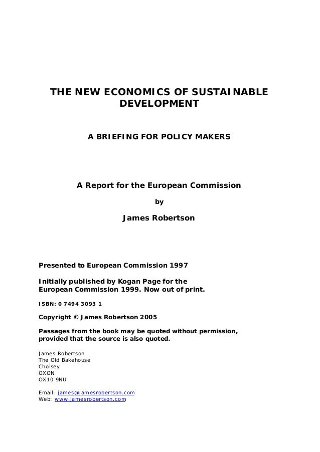 THE NEW ECONOMICS OF SUSTAINABLE DEVELOPMENT A BRIEFING FOR POLICY MAKERS A Report for the European Commission by James Ro...