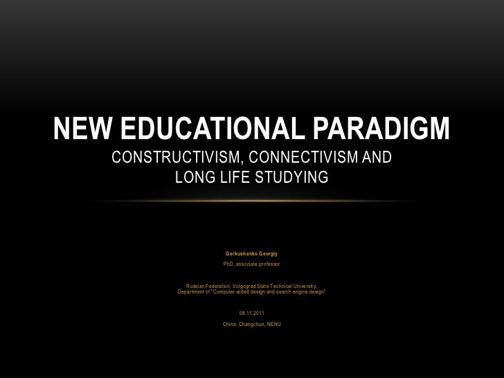 NEW EDUCATIONAL PARADIGM   CONSTRUCTIVISM, CONNECTIVISM AND         LONG LIFE STUDYING                              Gerkus...