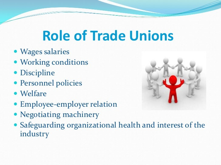 the role of trade union Trade union performs various role regarding the various classes of the society as follows:a role towards the trade union memberb role toward the industrial.
