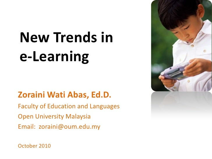 New Trends in e-Learning<br />ZorainiWatiAbas, Ed.D.<br />Faculty of Education and Languages<br />Open University Malaysia...