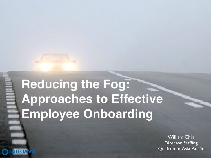 Reducing the Fog:Approaches to EffectiveEmployee Onboarding                          William Chin                        D...