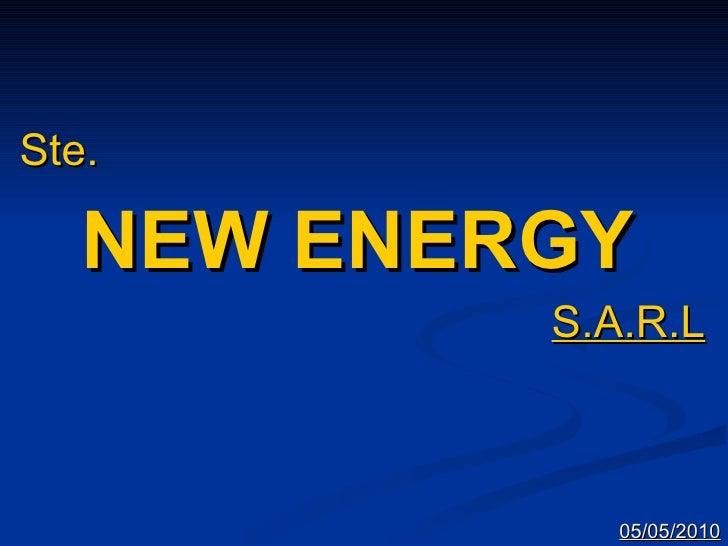 <ul><li>Ste. </li></ul><ul><li>NEW ENERGY </li></ul><ul><li>S.A.R.L </li></ul>05/05/2010