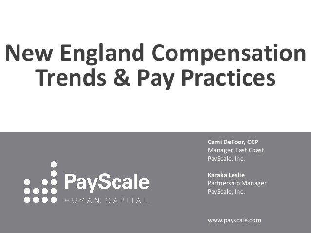 New England Compensation Trends & Pay Practices Cami DeFoor, CCP Manager, East Coast PayScale, Inc. Karaka Leslie Partners...