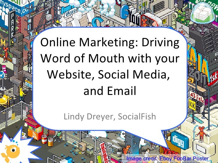 Online Marketing: Driving Word of Mouth with your Website, Social Media,  and Email Lindy Dreyer, SocialFish Image credit:...