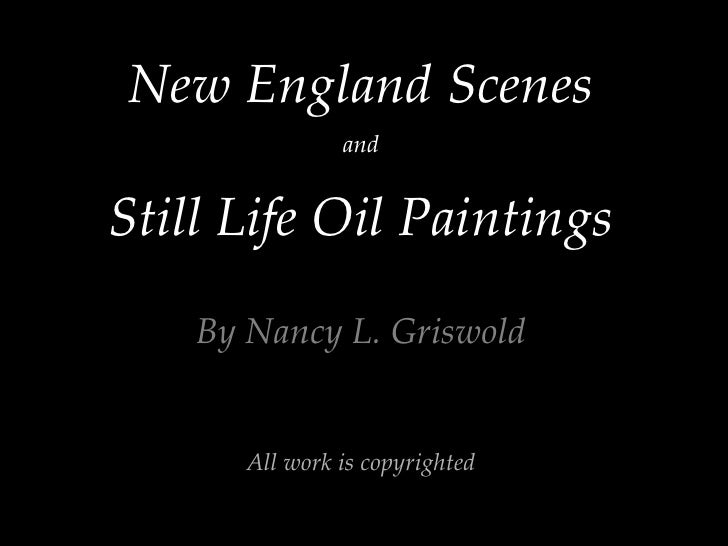 New England Scenes and Still Life Oil Paintings By Nancy L. Griswold All work is copyrighted
